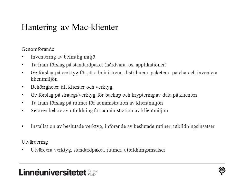 Hantering av Mac-klienter Genomförande • Inventering av befintlig miljö • Ta fram förslag på standardpaket (hårdvara, os, applikationer) • Ge förslag på verktyg för att administrera, distribuera, paketera, patcha och inventera klientmiljön • Behörigheter till klienter och verktyg.