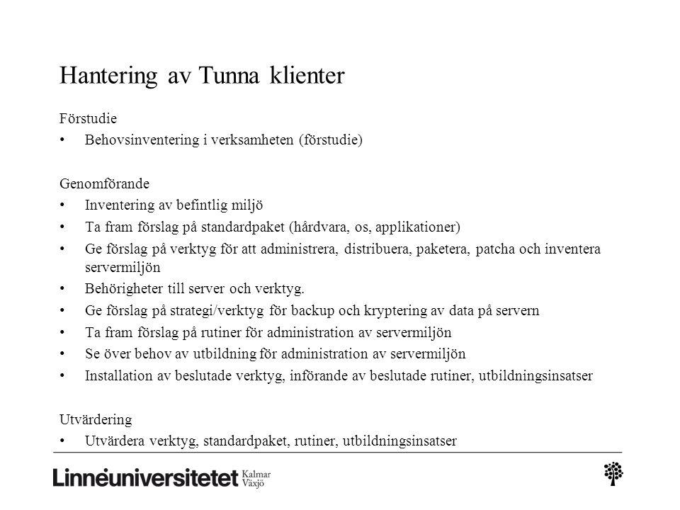 Hantering av Tunna klienter Förstudie • Behovsinventering i verksamheten (förstudie) Genomförande • Inventering av befintlig miljö • Ta fram förslag p