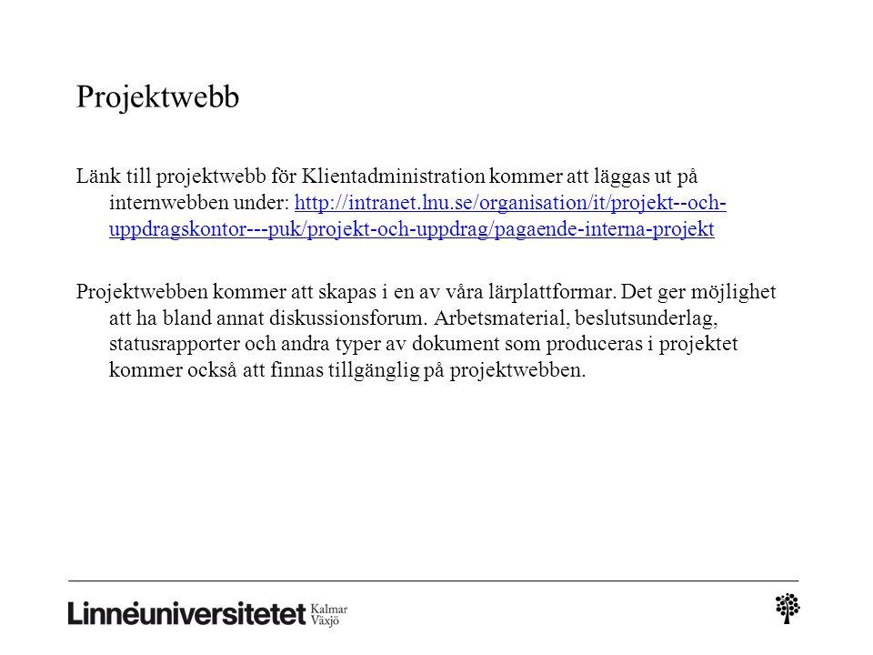 Projektwebb Länk till projektwebb för Klientadministration kommer att läggas ut på internwebben under: http://intranet.lnu.se/organisation/it/projekt--och- uppdragskontor---puk/projekt-och-uppdrag/pagaende-interna-projekthttp://intranet.lnu.se/organisation/it/projekt--och- uppdragskontor---puk/projekt-och-uppdrag/pagaende-interna-projekt Projektwebben kommer att skapas i en av våra lärplattformar.