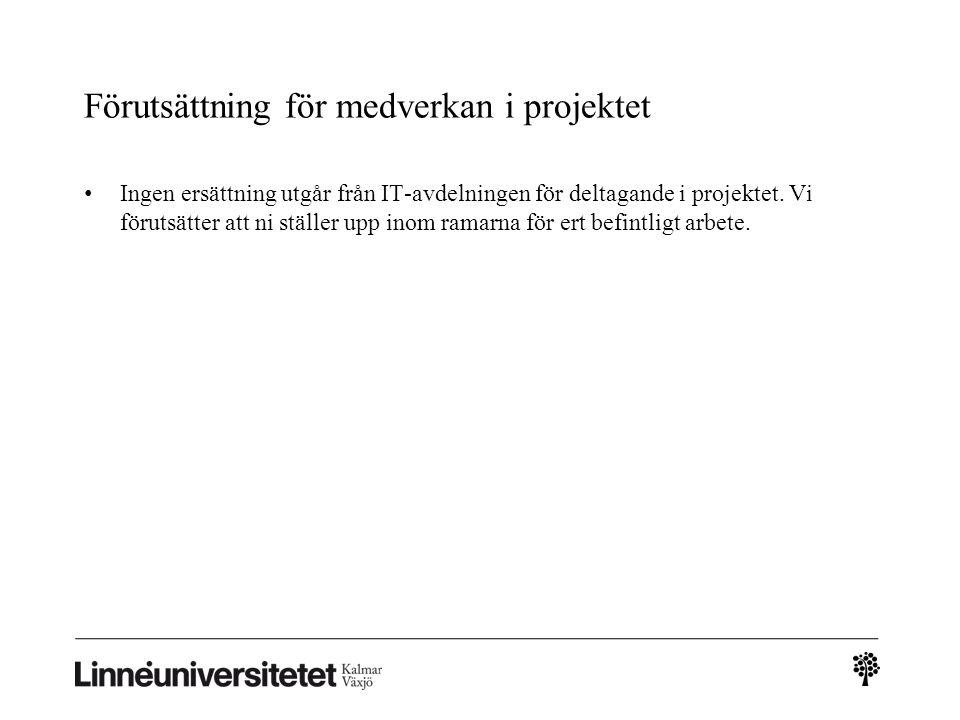 Förutsättning för medverkan i projektet • Ingen ersättning utgår från IT-avdelningen för deltagande i projektet. Vi förutsätter att ni ställer upp ino
