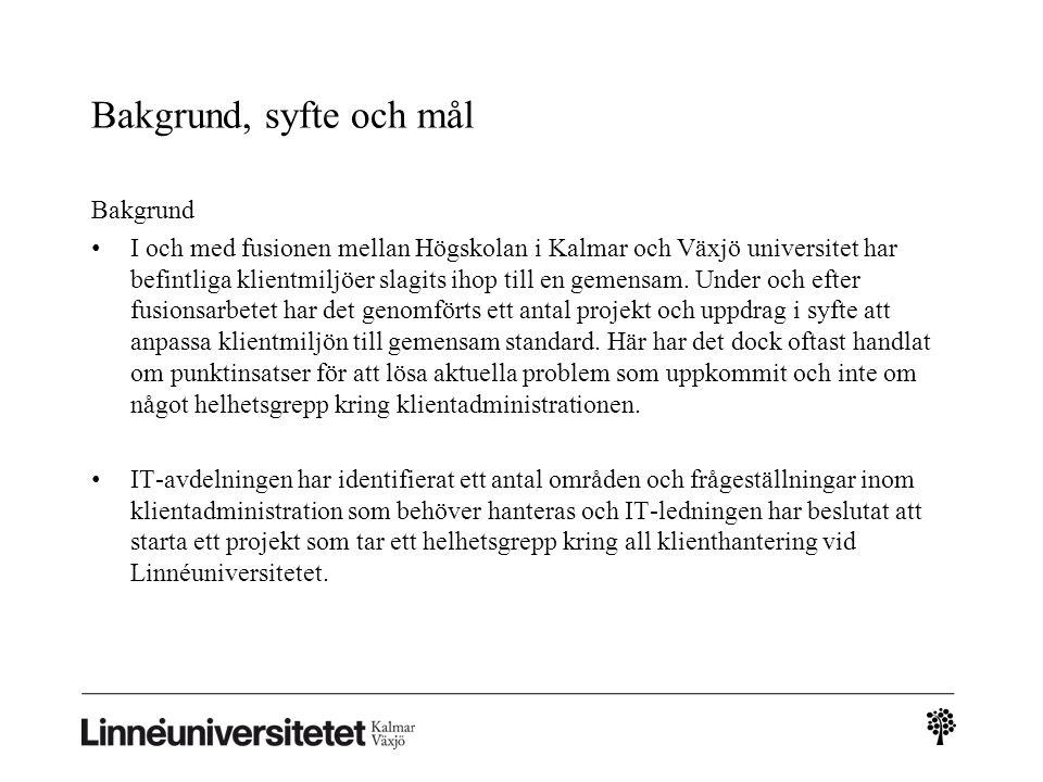 Bakgrund, syfte och mål Bakgrund • I och med fusionen mellan Högskolan i Kalmar och Växjö universitet har befintliga klientmiljöer slagits ihop till e
