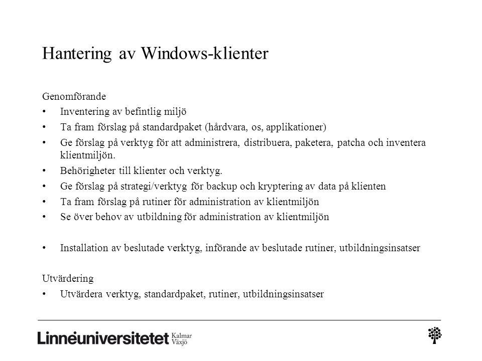 Hantering av Windows-klienter Genomförande • Inventering av befintlig miljö • Ta fram förslag på standardpaket (hårdvara, os, applikationer) • Ge förslag på verktyg för att administrera, distribuera, paketera, patcha och inventera klientmiljön.