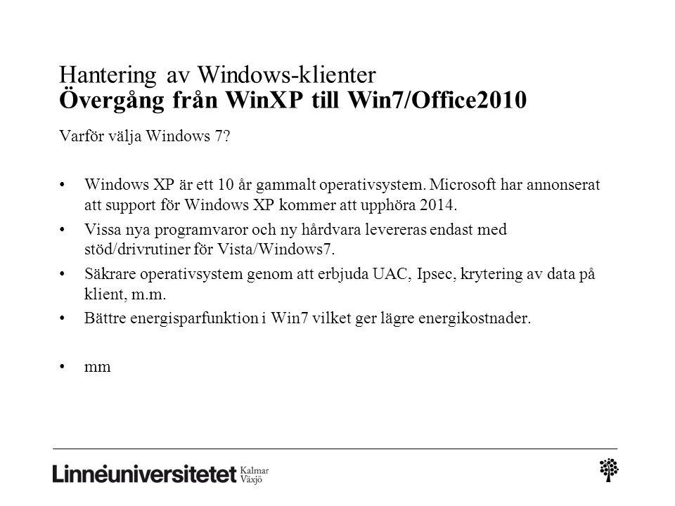 Hantering av Windows-klienter Övergång från WinXP till Win7/Office2010 Varför välja Windows 7? • Windows XP är ett 10 år gammalt operativsystem. Micro