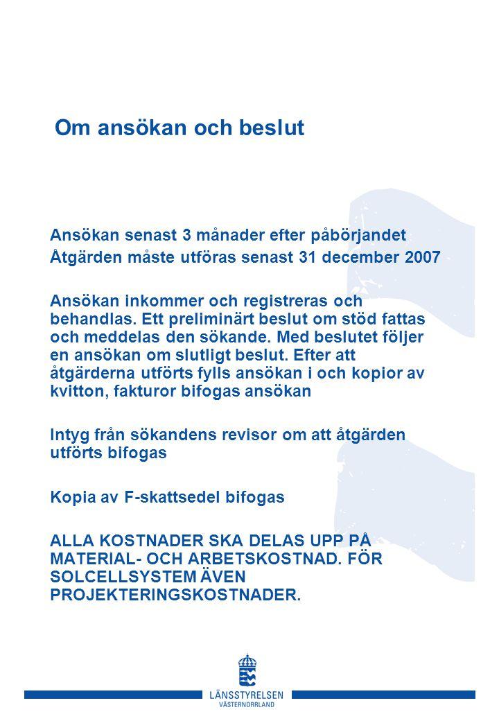 Om ansökan och beslut Ansökan senast 3 månader efter påbörjandet Åtgärden måste utföras senast 31 december 2007 Ansökan inkommer och registreras och behandlas.