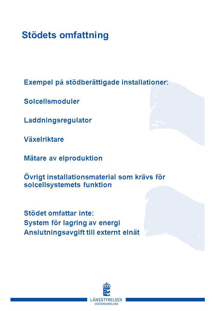 Stödets omfattning Exempel på stödberättigade installationer: Solcellsmoduler Laddningsregulator Växelriktare Mätare av elproduktion Övrigt installationsmaterial som krävs för solcellsystemets funktion Stödet omfattar inte: System för lagring av energi Anslutningsavgift till externt elnät