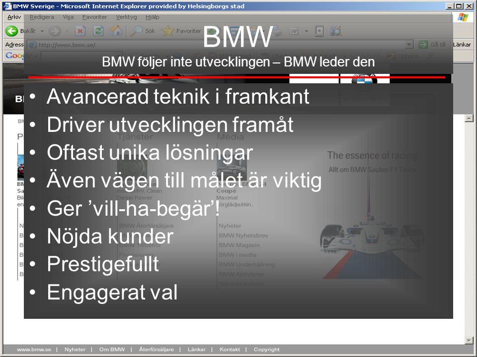 Björn Lahti Stadsbyggnadskontoret Helsingborgs stad BMW BMW följer inte utvecklingen – BMW leder den •Avancerad teknik i framkant •Driver utvecklingen framåt •Oftast unika lösningar •Även vägen till målet är viktig •Ger 'vill-ha-begär'.