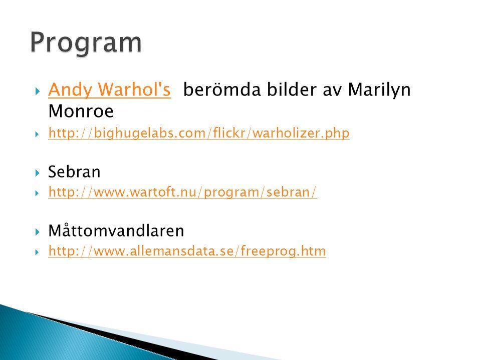  Andy Warhol s berömda bilder av Marilyn Monroe Andy Warhol s  http://bighugelabs.com/flickr/warholizer.php http://bighugelabs.com/flickr/warholizer.php  Sebran  http://www.wartoft.nu/program/sebran/ http://www.wartoft.nu/program/sebran/  Måttomvandlaren  http://www.allemansdata.se/freeprog.htm http://www.allemansdata.se/freeprog.htm