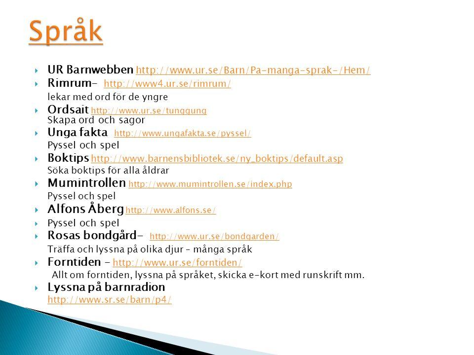 UR Barnwebben http://www.ur.se/Barn/Pa-manga-sprak-/Hem/ http://www.ur.se/Barn/Pa-manga-sprak-/Hem/  Rimrum- http://www4.ur.se/rimrum/ http://www4.