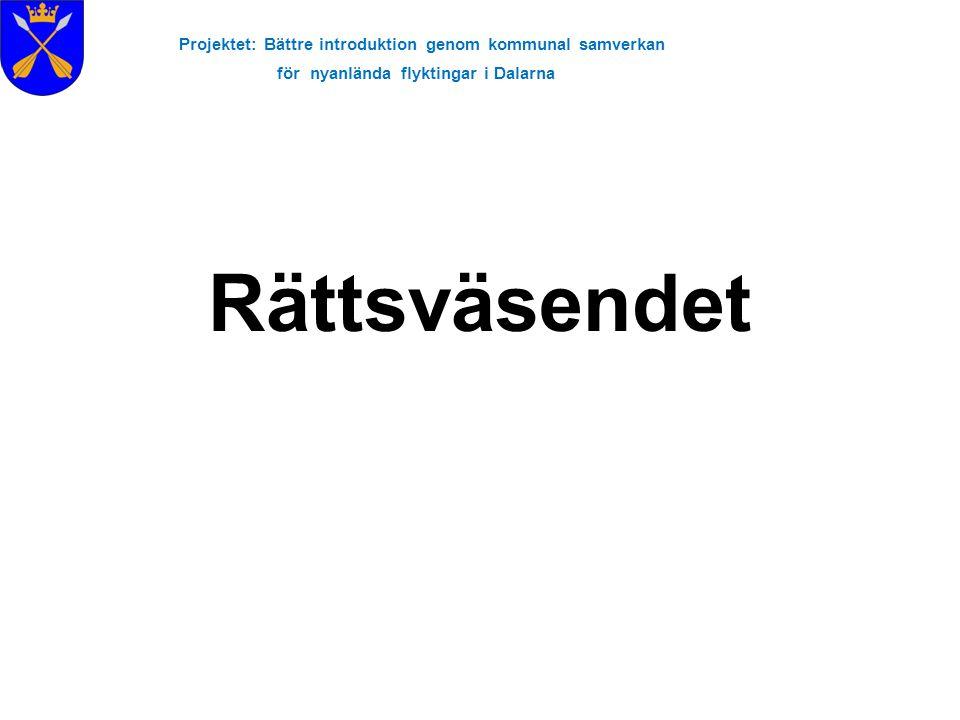 Projektet: Bättre introduktion genom kommunal samverkan för nyanlända flyktingar i Dalarna Med rättsväsendet menar man •Polisen •Åklagarmyndigheten •Rättsmedicinalverket •Ekobrottsmyndigheten •Kriminalvården •Sveriges domstolar •Brottsförebyggande rådet •Brottsoffermyndigheten •Kustbevakningen, skatteverket, tullverket