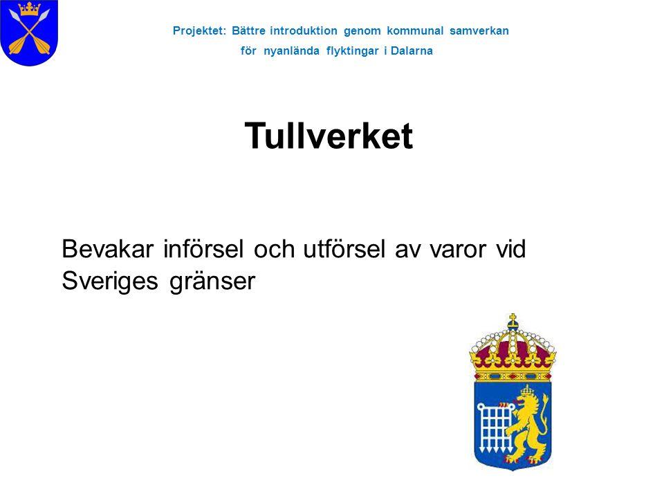 Projektet: Bättre introduktion genom kommunal samverkan för nyanlända flyktingar i Dalarna Tullverket Bevakar införsel och utförsel av varor vid Sveriges gränser