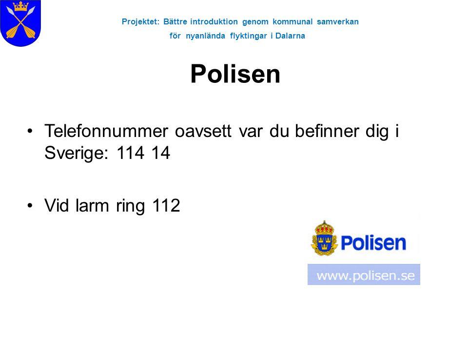 Projektet: Bättre introduktion genom kommunal samverkan för nyanlända flyktingar i Dalarna Polisen •Telefonnummer oavsett var du befinner dig i Sverige: 114 14 •Vid larm ring 112