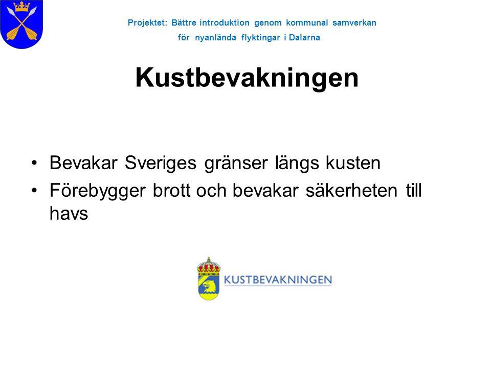 Projektet: Bättre introduktion genom kommunal samverkan för nyanlända flyktingar i Dalarna Kustbevakningen •Bevakar Sveriges gränser längs kusten •Förebygger brott och bevakar säkerheten till havs