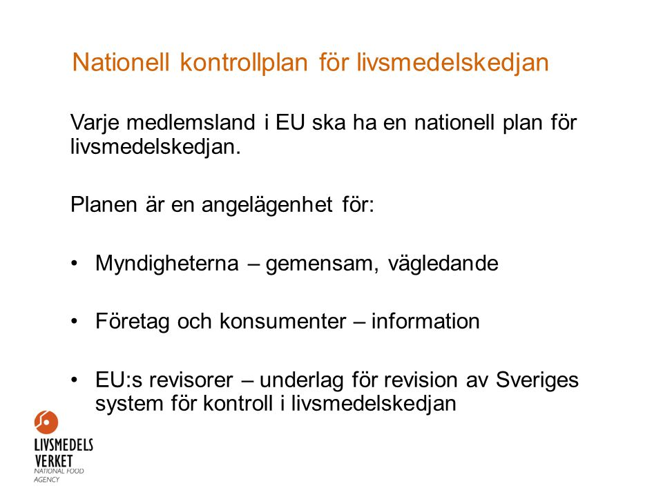 Nationell kontrollplan för livsmedelskedjan Varje medlemsland i EU ska ha en nationell plan för livsmedelskedjan. Planen är en angelägenhet för: •Mynd