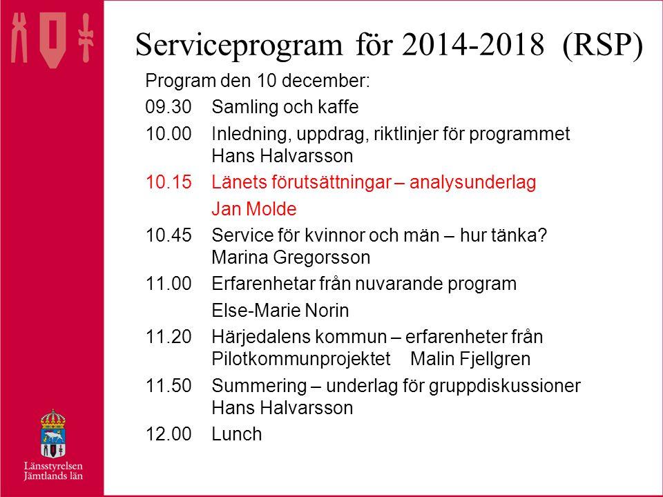 Serviceprogram för 2014-2018 (RSP) Program den 10 december: 09.30Samling och kaffe 10.00Inledning, uppdrag, riktlinjer för programmet Hans Halvarsson 10.15Länets förutsättningar – analysunderlag Jan Molde 10.45Service för kvinnor och män – hur tänka.