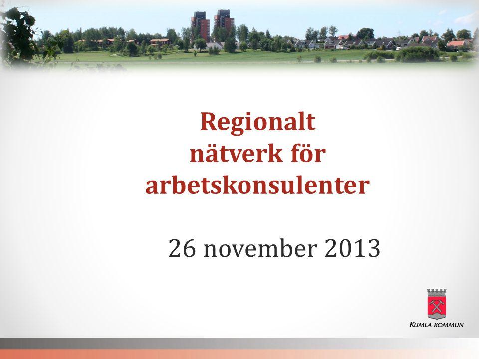 26 november 2013 Regionalt nätverk för arbetskonsulenter