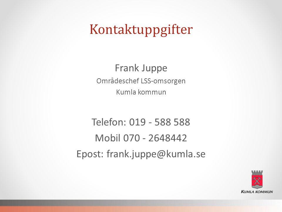 Kontaktuppgifter Frank Juppe Områdeschef LSS-omsorgen Kumla kommun Telefon: 019 - 588 588 Mobil 070 - 2648442 Epost: frank.juppe@kumla.se