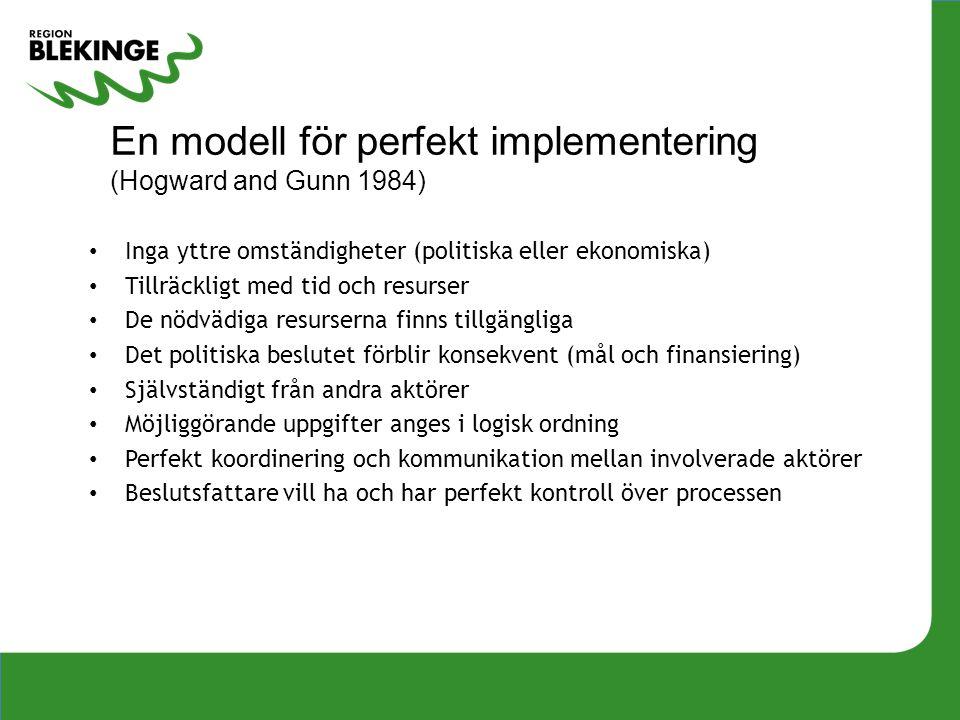 En modell för perfekt implementering (Hogward and Gunn 1984) • Inga yttre omständigheter (politiska eller ekonomiska) • Tillräckligt med tid och resur