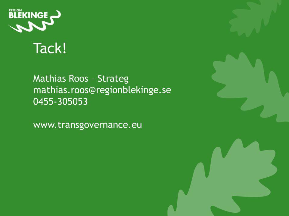 Tack! Mathias Roos – Strateg mathias.roos@regionblekinge.se 0455-305053 www.transgovernance.eu