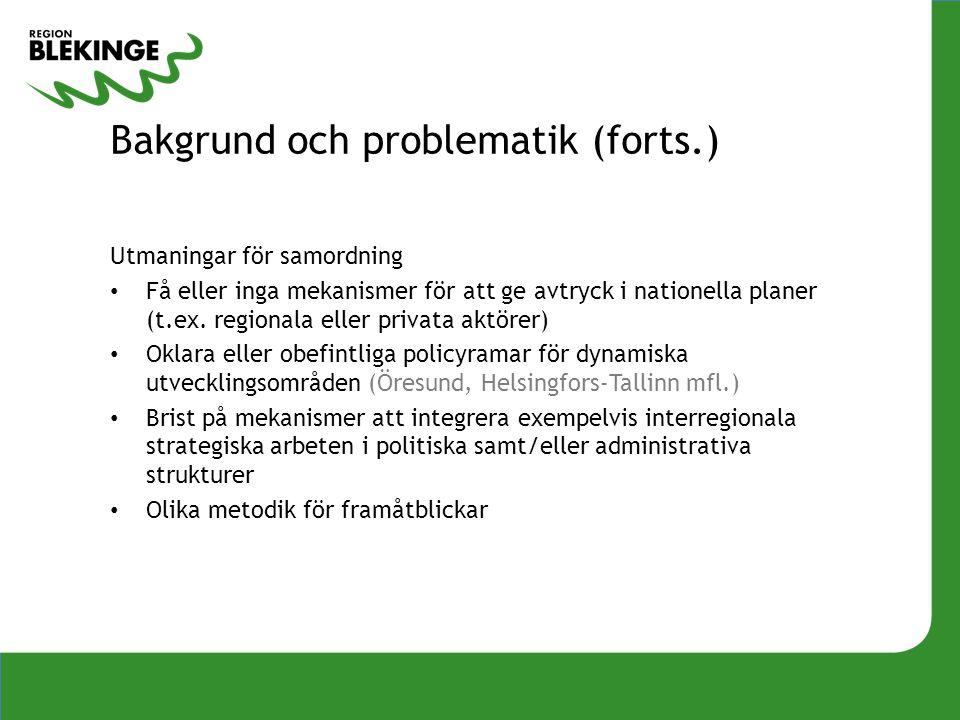 Bakgrund och problematik (forts.) Utmaningar för samordning • Få eller inga mekanismer för att ge avtryck i nationella planer (t.ex. regionala eller p