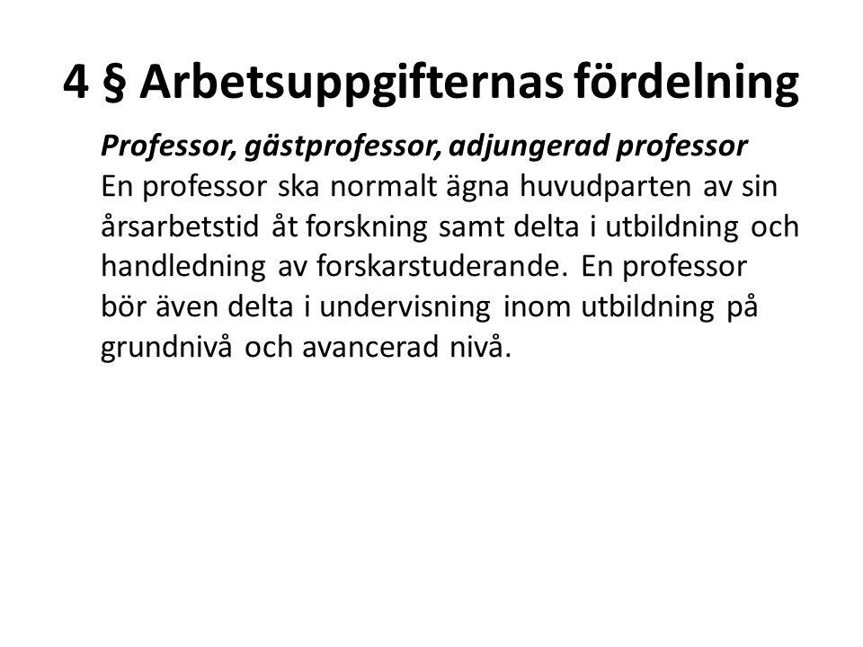 4 § Arbetsuppgifternas fördelning Professor, gästprofessor, adjungerad professor En professor ska normalt ägna huvudparten av sin årsarbetstid åt fors