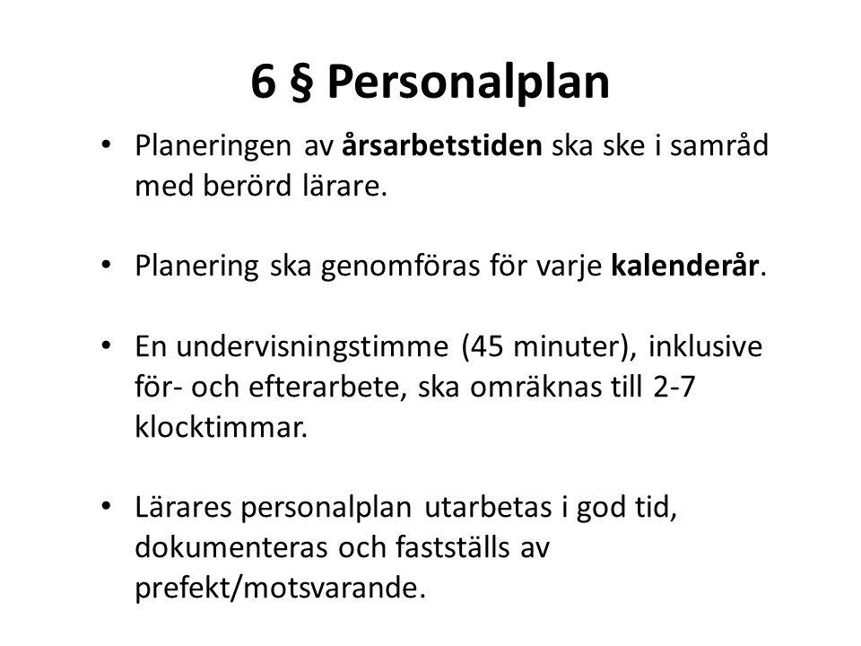 6 § Personalplan • Planeringen av årsarbetstiden ska ske i samråd med berörd lärare. • Planering ska genomföras för varje kalenderår. • En undervisnin