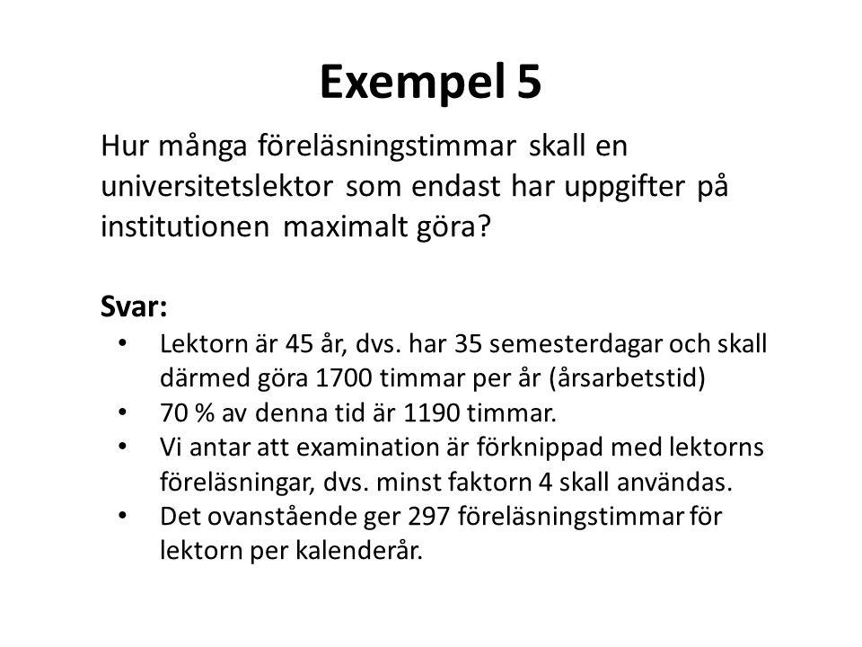 Exempel 5 Hur många föreläsningstimmar skall en universitetslektor som endast har uppgifter på institutionen maximalt göra? Svar: • Lektorn är 45 år,