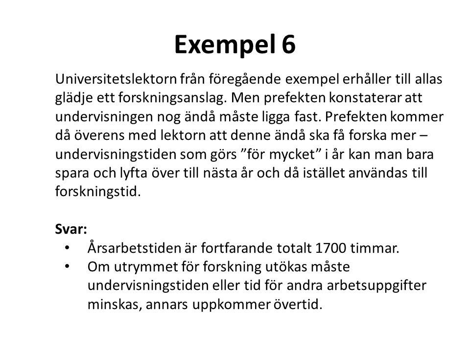 Exempel 6 Universitetslektorn från föregående exempel erhåller till allas glädje ett forskningsanslag. Men prefekten konstaterar att undervisningen no