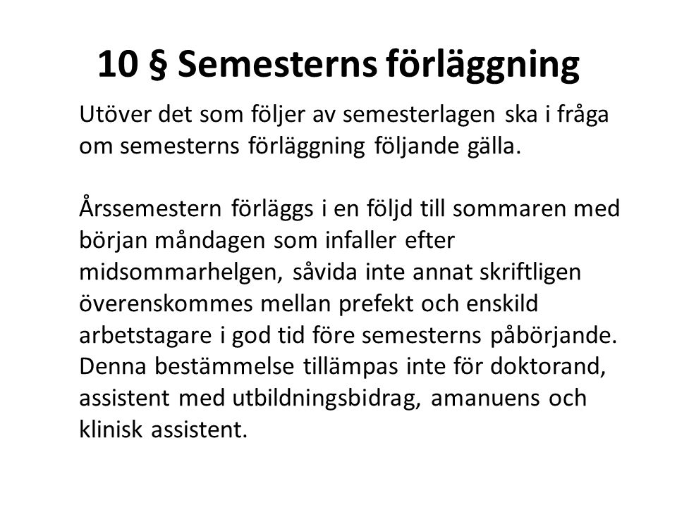 10 § Semesterns förläggning Utöver det som följer av semesterlagen ska i fråga om semesterns förläggning följande gälla. Årssemestern förläggs i en fö