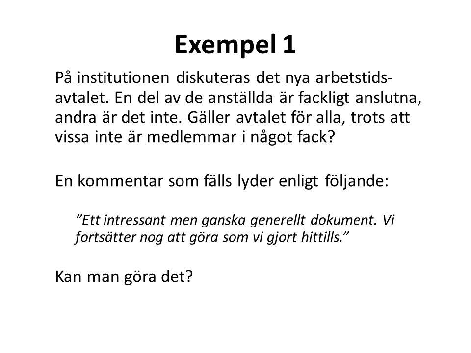 Exempel 1 På institutionen diskuteras det nya arbetstids- avtalet. En del av de anställda är fackligt anslutna, andra är det inte. Gäller avtalet för