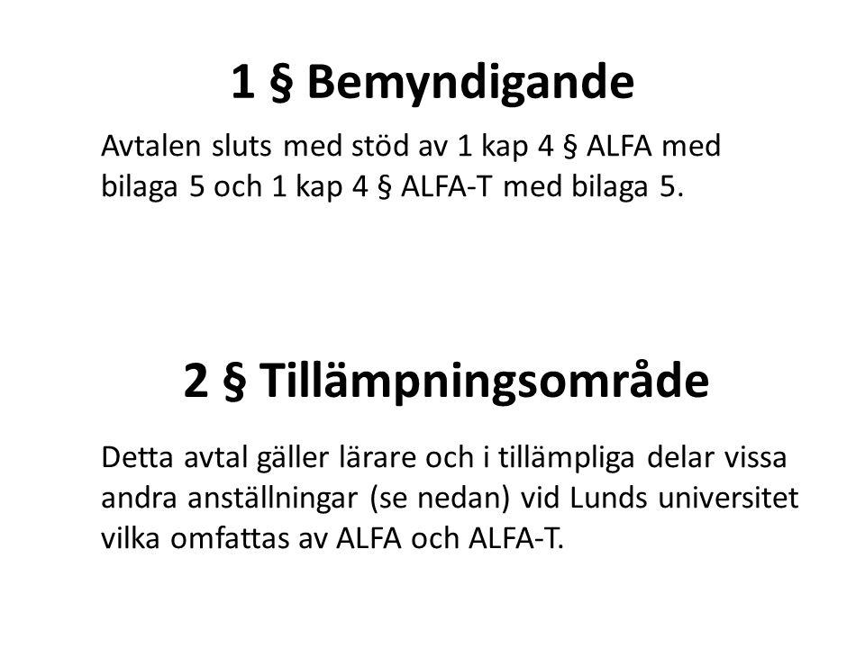 1 § Bemyndigande Avtalen sluts med stöd av 1 kap 4 § ALFA med bilaga 5 och 1 kap 4 § ALFA-T med bilaga 5. 2 § Tillämpningsområde Detta avtal gäller lä