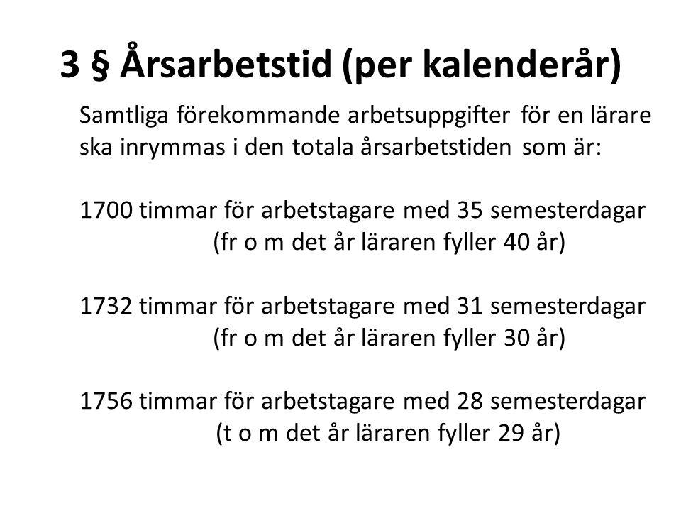 3 § Årsarbetstid (per kalenderår) Samtliga förekommande arbetsuppgifter för en lärare ska inrymmas i den totala årsarbetstiden som är: 1700 timmar för