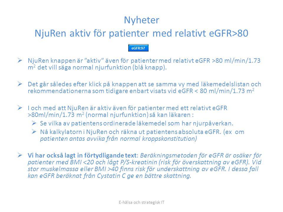 """Nyheter NjuRen aktiv för patienter med relativt eGFR>80  NjuRen knappen är """"aktiv"""" även för patienter med relativt eGFR >80 ml/min/1.73 m 2 det vill"""
