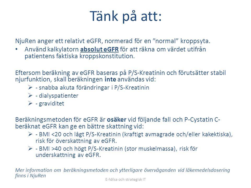 """Tänk på att: NjuRen anger ett relativt eGFR, normerad för en """"normal"""" kroppsyta. • Använd kalkylatorn absolut eGFR för att räkna om värdet utifrån pat"""