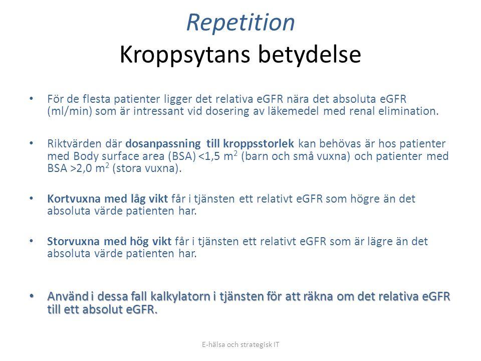 Repetition Kroppsytans betydelse • För de flesta patienter ligger det relativa eGFR nära det absoluta eGFR (ml/min) som är intressant vid dosering av
