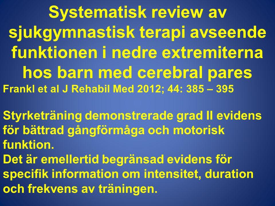 Systematisk review av sjukgymnastisk terapi avseende funktionen i nedre extremiterna hos barn med cerebral pares Frankl et al J Rehabil Med 2012; 44:
