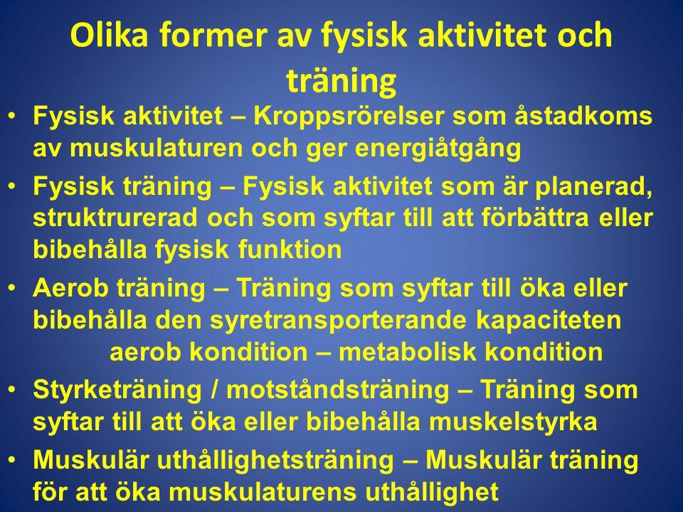 Olika former av fysisk aktivitet och träning •Fysisk aktivitet – Kroppsrörelser som åstadkoms av muskulaturen och ger energiåtgång •Fysisk träning – F