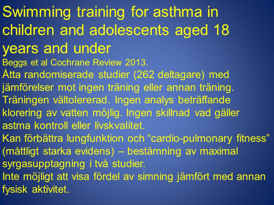 Swimming training for asthma in children and adolescents aged 18 years and under Beggs et al Cochrane Review 2013. Åtta randomiserade studier (262 del