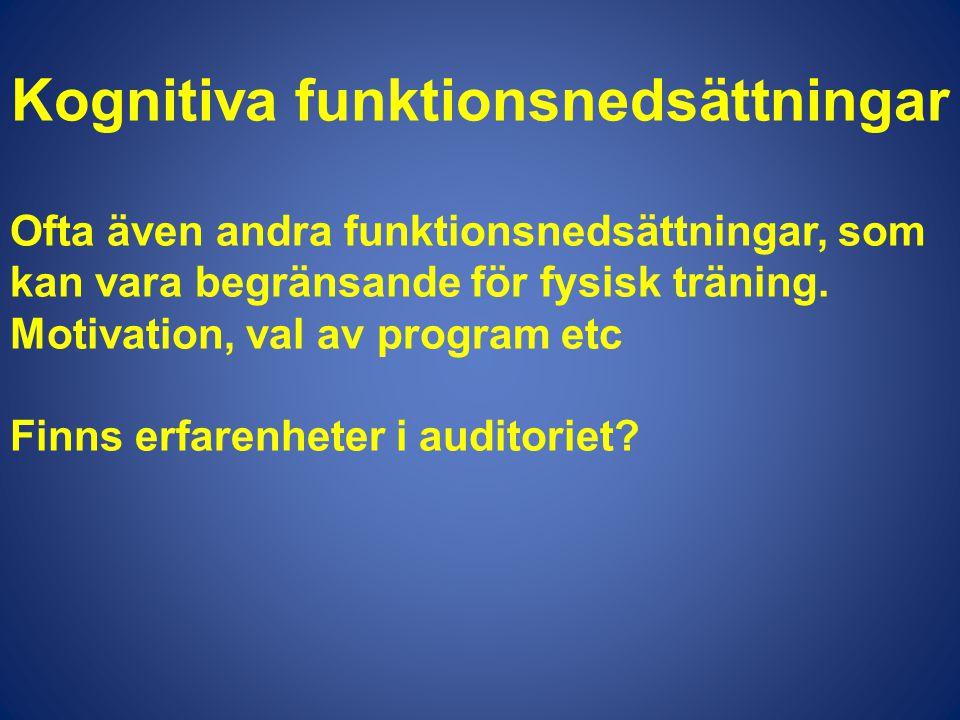 Kognitiva funktionsnedsättningar Ofta även andra funktionsnedsättningar, som kan vara begränsande för fysisk träning. Motivation, val av program etc F