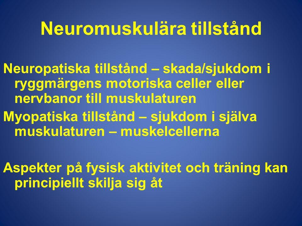 Neuromuskulära tillstånd Neuropatiska tillstånd – skada/sjukdom i ryggmärgens motoriska celler eller nervbanor till muskulaturen Myopatiska tillstånd