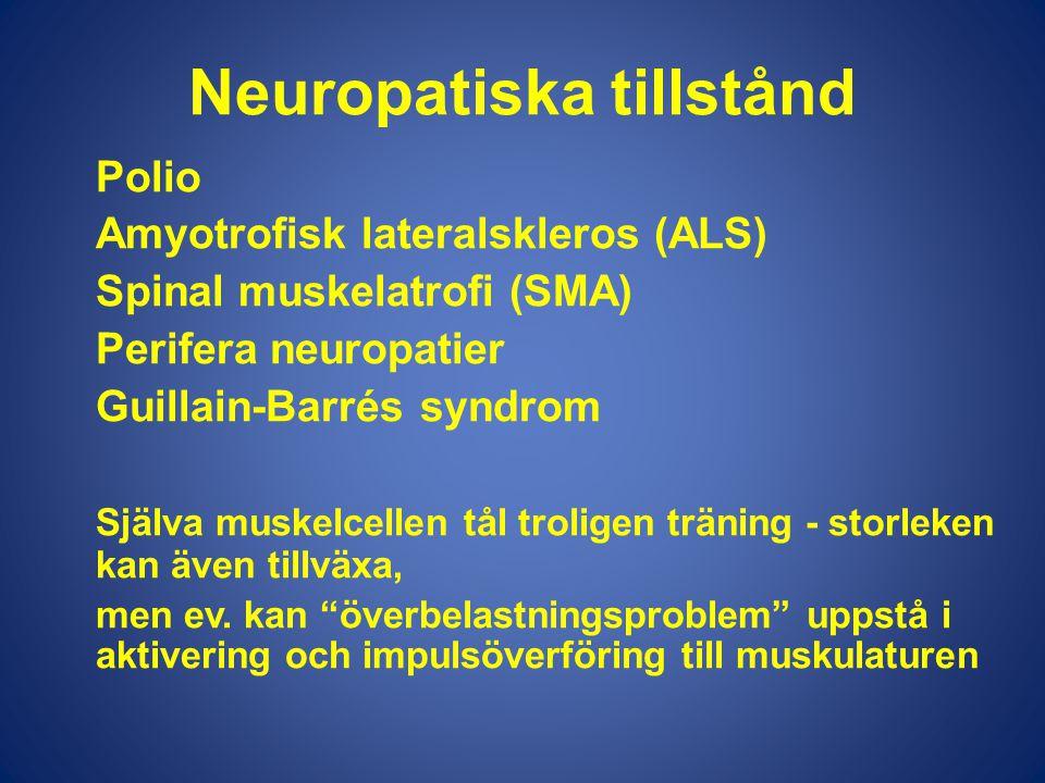 Neuropatiska tillstånd Polio Amyotrofisk lateralskleros (ALS) Spinal muskelatrofi (SMA) Perifera neuropatier Guillain-Barrés syndrom Själva muskelcell