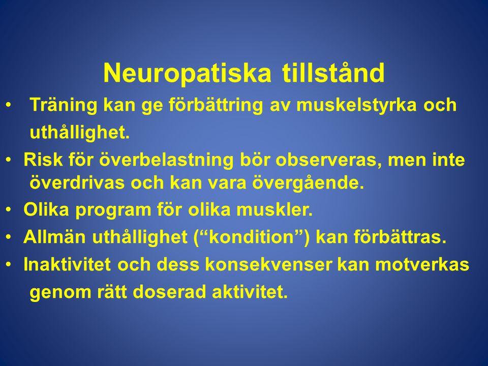 Neuropatiska tillstånd •Träning kan ge förbättring av muskelstyrka och uthållighet. •Risk för överbelastning bör observeras, men inte överdrivas och k