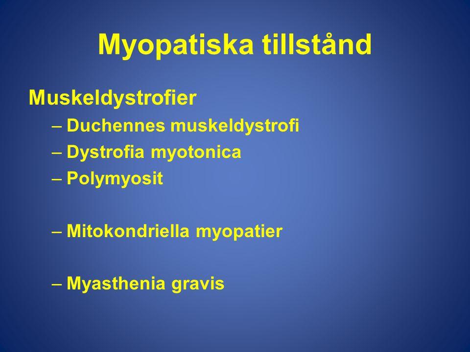 Myopatiska tillstånd Muskeldystrofier –Duchennes muskeldystrofi –Dystrofia myotonica –Polymyosit –Mitokondriella myopatier –Myasthenia gravis