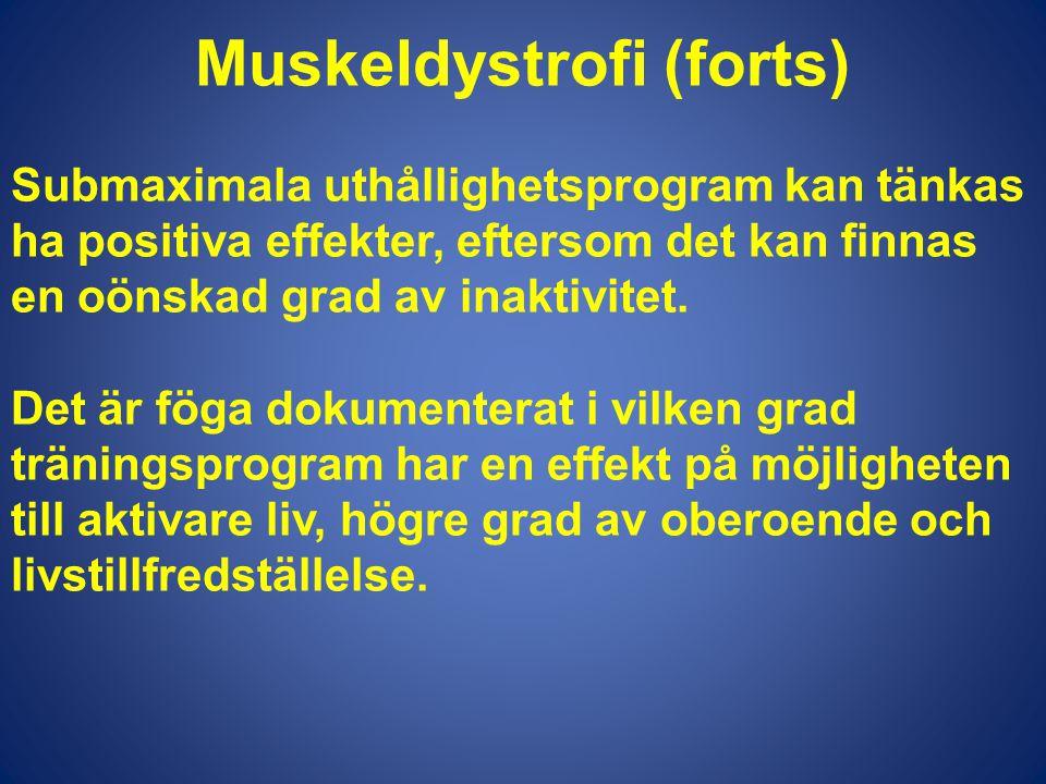 Muskeldystrofi (forts) Submaximala uthållighetsprogram kan tänkas ha positiva effekter, eftersom det kan finnas en oönskad grad av inaktivitet. Det är