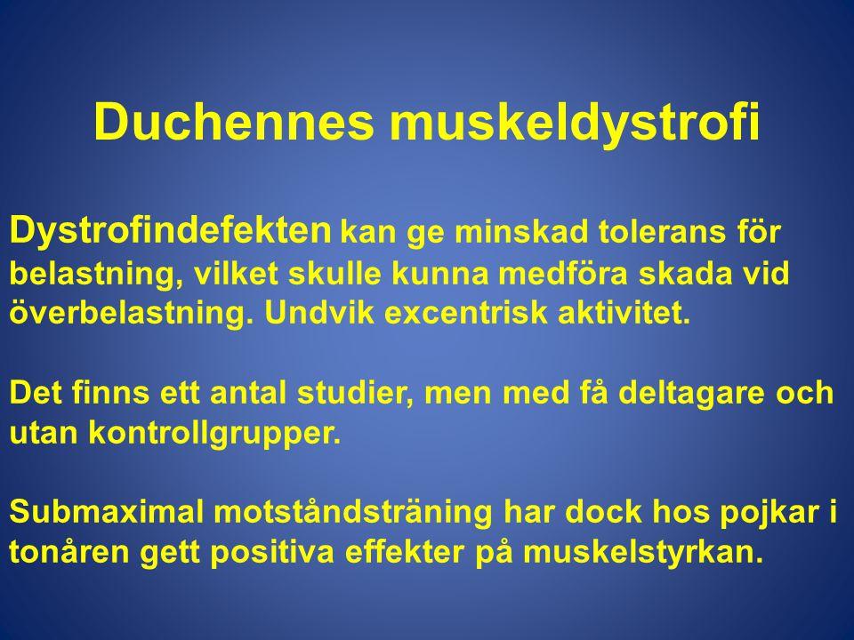 Duchennes muskeldystrofi Dystrofindefekten kan ge minskad tolerans för belastning, vilket skulle kunna medföra skada vid överbelastning. Undvik excent