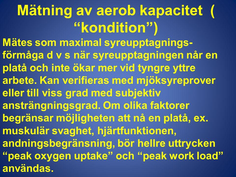 """Mätning av aerob kapacitet ( """"kondition"""") Mätes som maximal syreupptagnings- förmåga d v s när syreupptagningen når en platå och inte ökar mer vid tyn"""