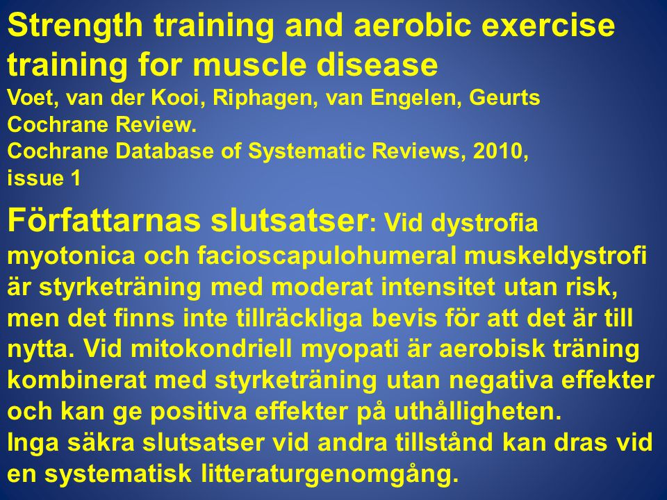 Strength training and aerobic exercise training for muscle disease Voet, van der Kooi, Riphagen, van Engelen, Geurts Cochrane Review.