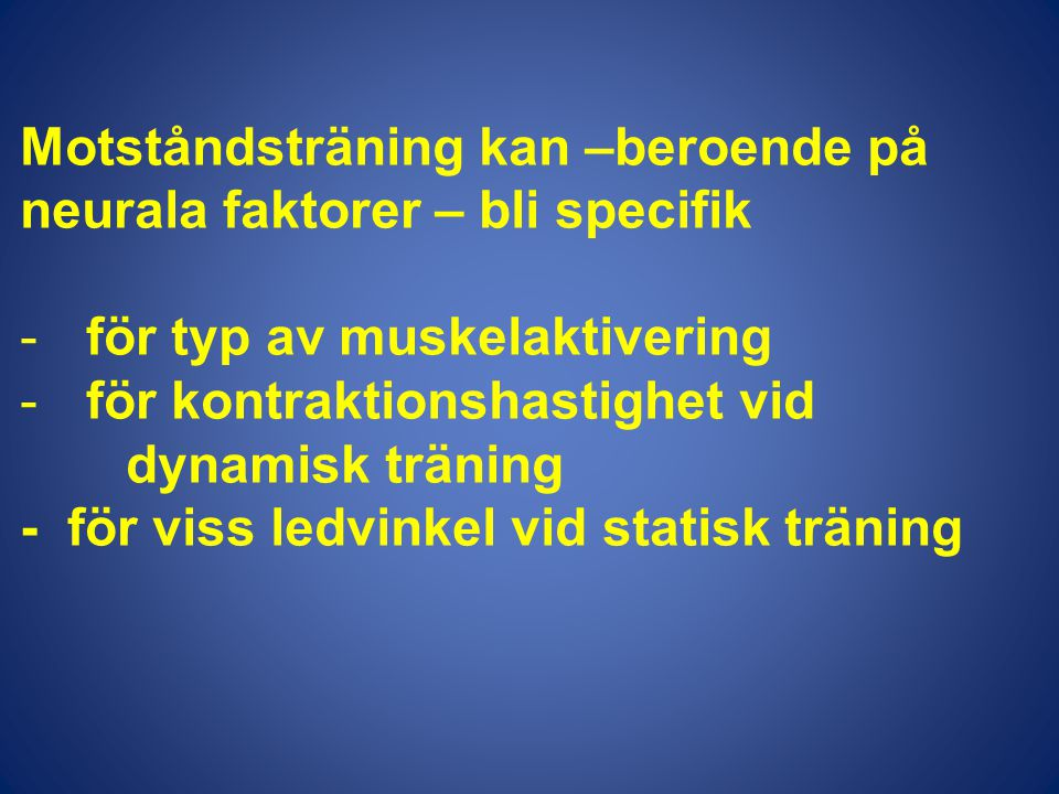 Motståndsträning kan –beroende på neurala faktorer – bli specifik -för typ av muskelaktivering -för kontraktionshastighet vid dynamisk träning - för v