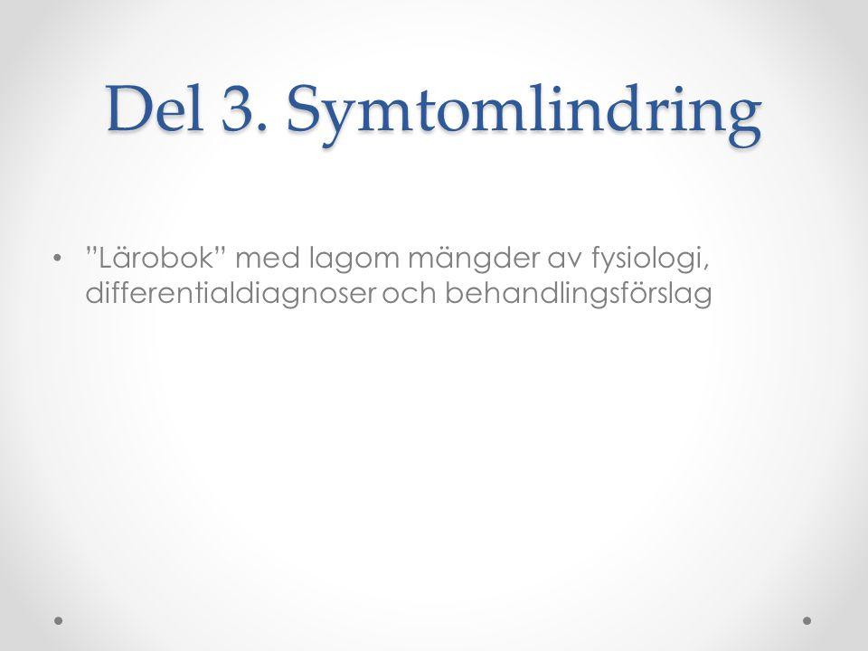 """Del 3. Symtomlindring • """"Lärobok"""" med lagom mängder av fysiologi, differentialdiagnoser och behandlingsförslag"""