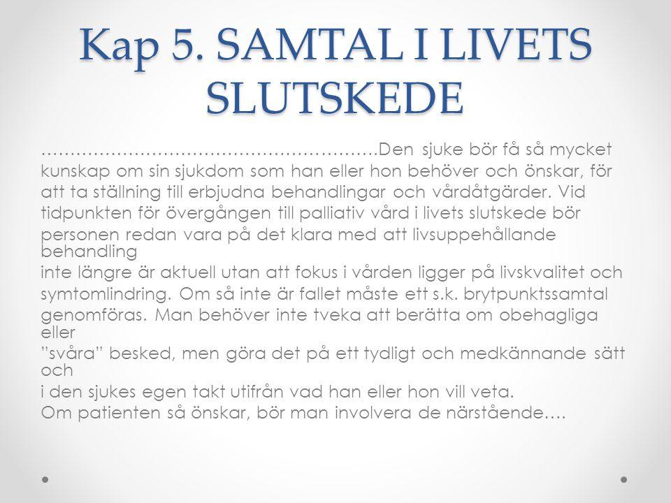 Kap 5. SAMTAL I LIVETS SLUTSKEDE ………………………………………………….Den sjuke bör få så mycket kunskap om sin sjukdom som han eller hon behöver och önskar, för att t