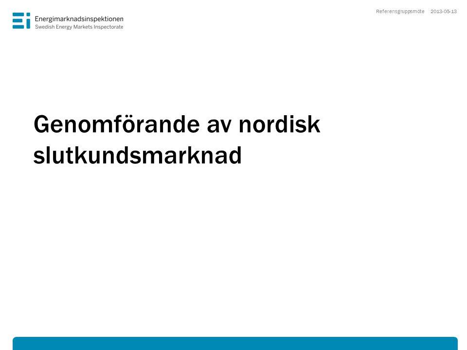 Genomförande av nordisk slutkundsmarknad 2013-05-13Referensgruppsmöte